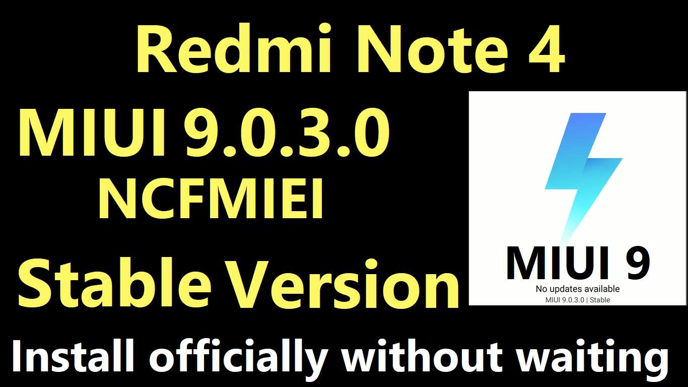Redmi Note 4 MIUI 9 Global stable Version miui 9.0.3.0 NCFMIEI