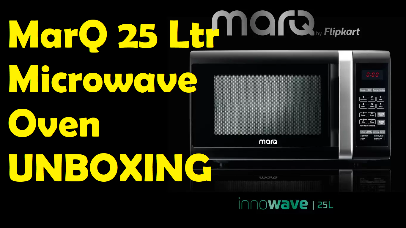 MarQ Microwave Unboxing Review – MarQ by Flipkart – 25 Ltr MarQ Microwave Unboxing