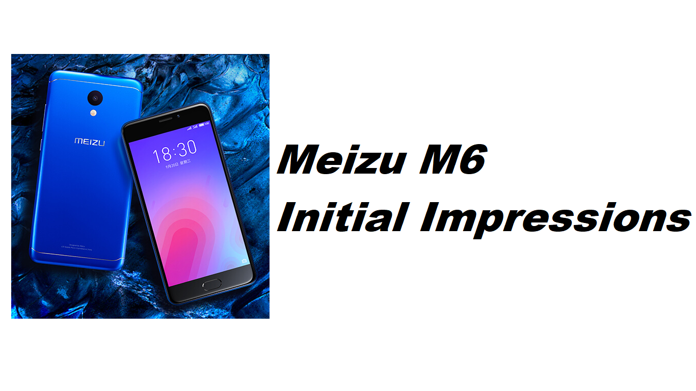 Meizu M6 review and initial impressions